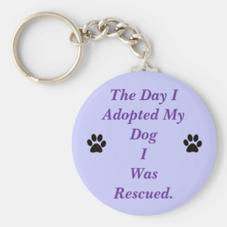 THE DAY I ADOPTED MY DOG I WAS RESCUED. KEY RING