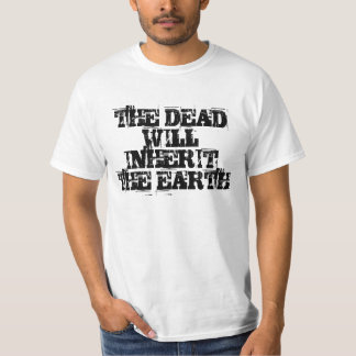 The dead will inherit the earth shirt