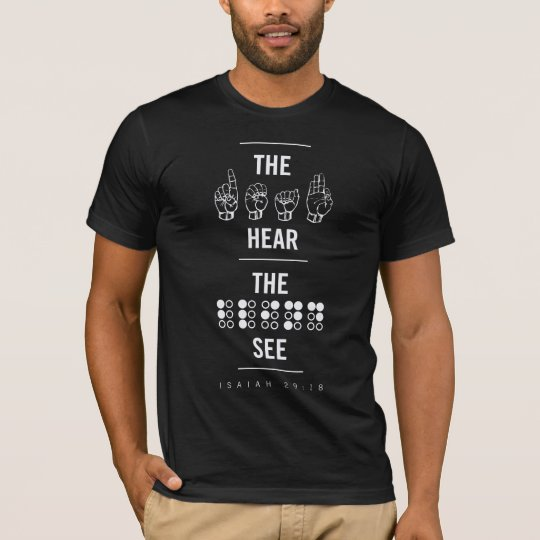 The Deaf Hear, The Blind See T-Shirt