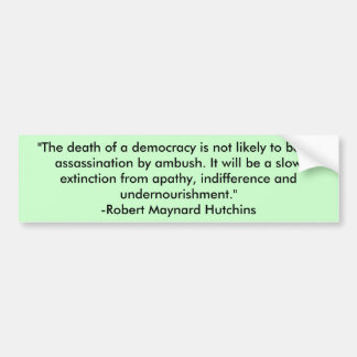 """""""The death of a democracy is not likely to be a... Bumper Sticker"""