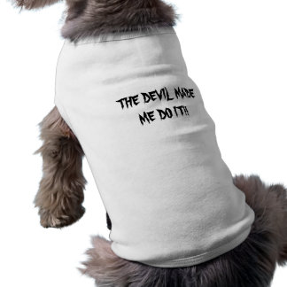 THE DEVIL MADE ME DO IT!!...RELIGIOUS DOG WEAR SLEEVELESS DOG SHIRT