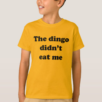 The Dingo Didn't Eat Me T-Shirt