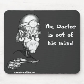 The Doctor is out of his mind Mouse Pad