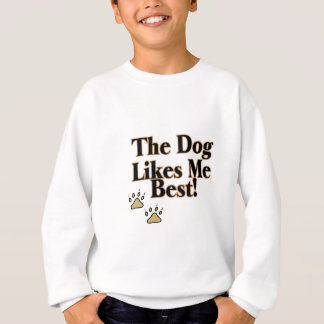 The Dog Likes Me Best Sweatshirt
