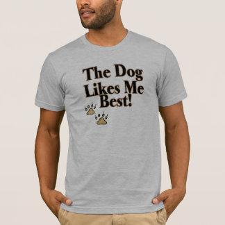 The Dog Likes Me Best T-Shirt