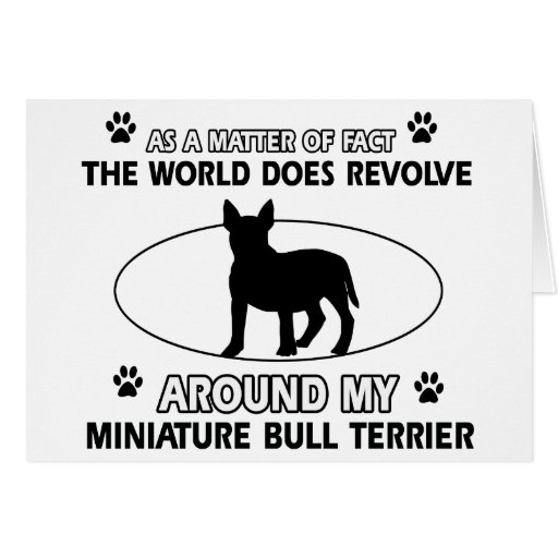The dog revolves around my miniature bull terrier greeting cards
