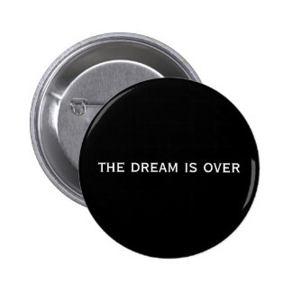 the dream is over 6 cm round badge