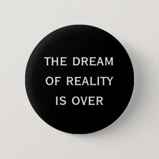 the dream of reality is over 6 cm round badge