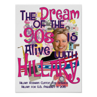The Dream of the 90s is Alive With Hillary Poster