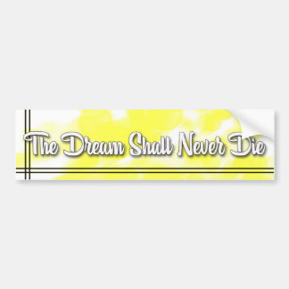 THE DREAM SHALL NEVER DIE *2 BUMPER STICKER