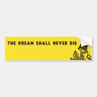 THE DREAM SHALL NEVER DIE BUMPER STICKER