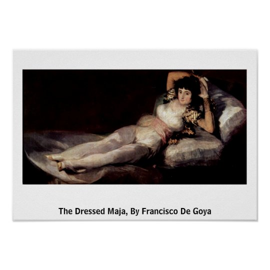 The Dressed Maja, By Francisco De Goya Poster
