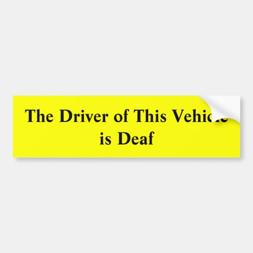The Driver of this Vehicle is Deaf Bumper Sticker