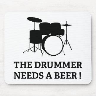 The Drummer Needs A Beer! Mouse Pad