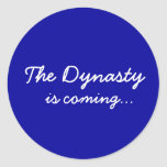The Dynasty, is coming... Classic Round Sticker
