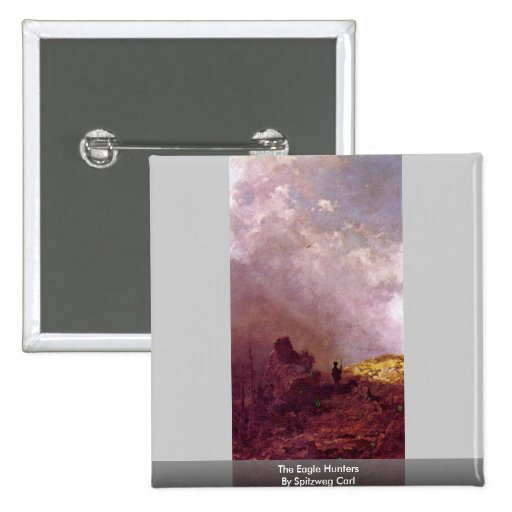The Eagle Hunters By Spitzweg Carl Pinback Buttons