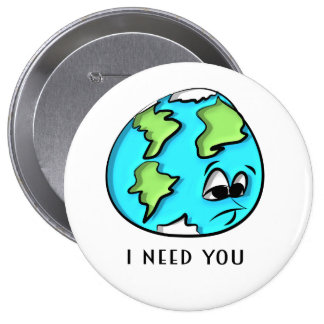 The Earth Need You 10 Cm Round Badge