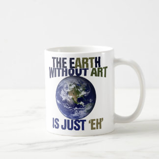 The Earth without Art Coffee Mug