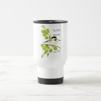 """The EARTH without ART is just """"EH!"""" Chickadee Travel Mug"""