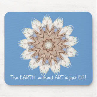 The EARTH  without  ART is just EH! Quote Mouse Mat