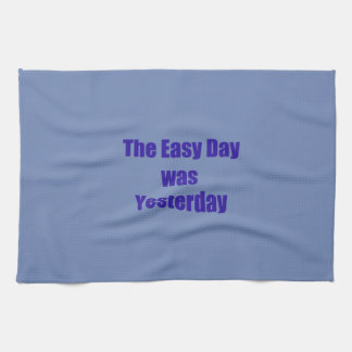 The Easy Day was Yesterday Towel