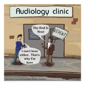 The End Is Near An Audiology Clinic Funny Poster