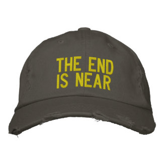 THE END IS NEAR EMBROIDERED BASEBALL CAPS