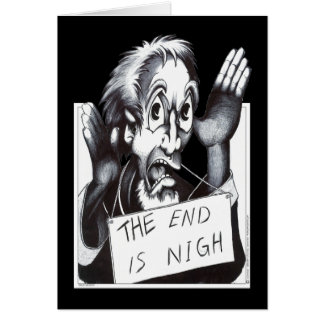 The End is Nigh Greeting Card