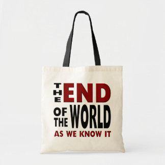 The END of the WORLD as we know it. Tote Bags