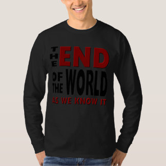 The END of the WORLD as we know it. T-Shirt