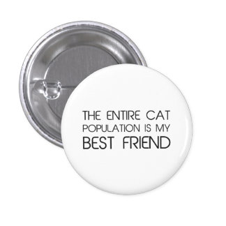 The Entire Cat Population Is My Best Friend 3 Cm Round Badge