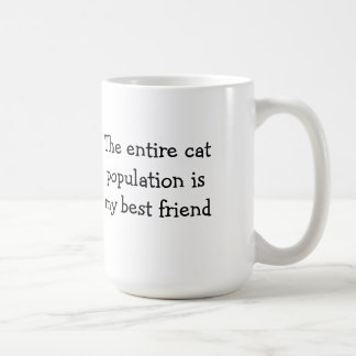 The entire cat population is my best friend coffee mug