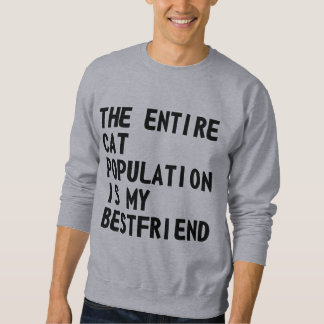The Entire Cat Population Is ... Sweatshirt