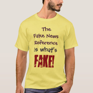 The Fake News Reference Is what's Fake! Shirt