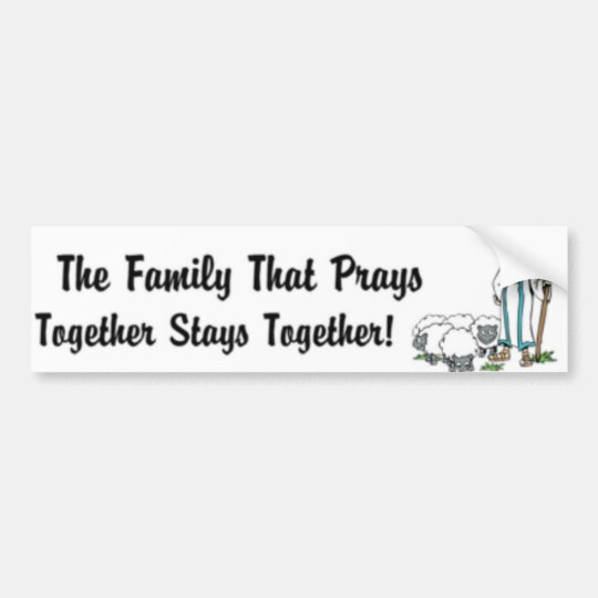 The family that prays together stays together bumper sticker
