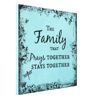 The family that prays together, stays together stretched canvas print