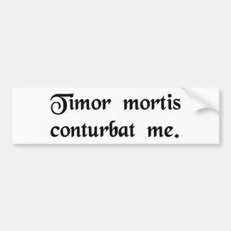 The fear of death confounds me. bumper sticker