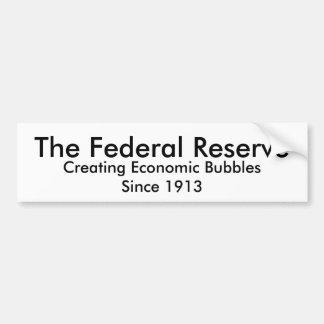 The Federal Reserve, Creating Economic Bubbles ... Bumper Sticker