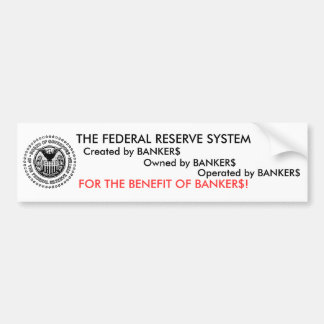 The Federal Reserve System is a scam Bumper Sticker