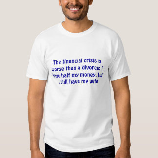 The financial crisis is worse than a divorce: I... Tee Shirt