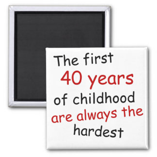 The First 40 Years Of Childhood Magnet