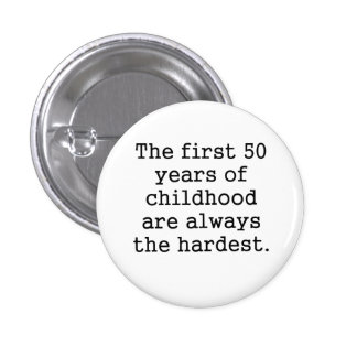 The First 50 Years Of Childhood 3 Cm Round Badge