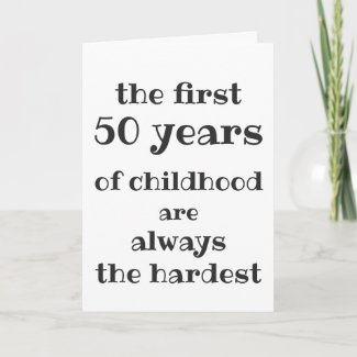 The First 50 years of Childhood are the Hardest Card