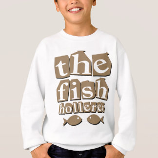 The Fish Hollerer Sweatshirt