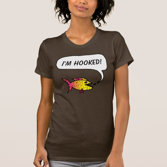 "The Fish Says: ""I'm Hooked!"" T-shirt"