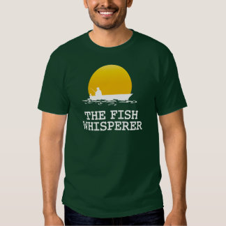 The Fish Whisperer Shirts
