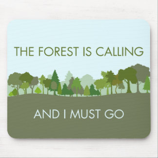 The Forest Is Calling and I Must Go Mouse Pad