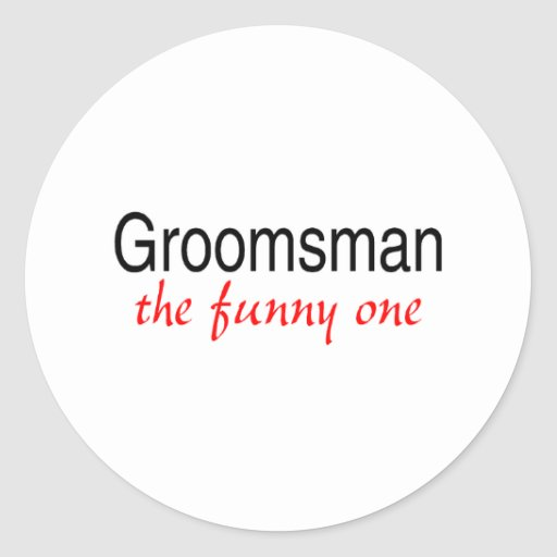 The Funny One (Groomsman) Classic Round Sticker