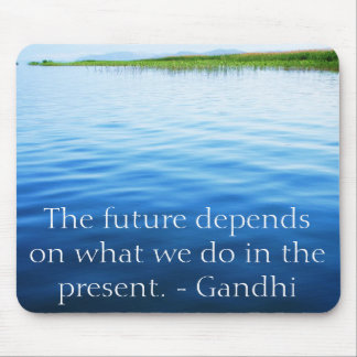 The future depends on what we do in the present. mouse mat