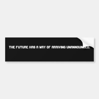 The future has a way of arriving unannounced. bumper sticker